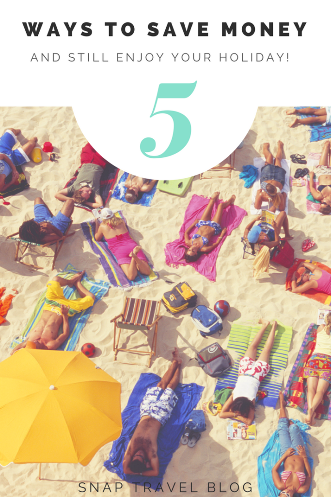 5 ways to save money while on holiday! - Snap Travel Blog